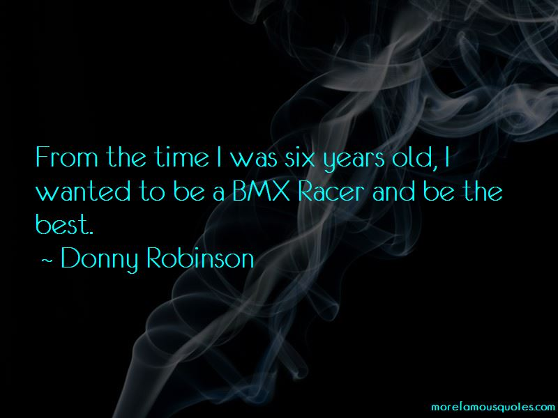 Donny Robinson Quotes Pictures 4