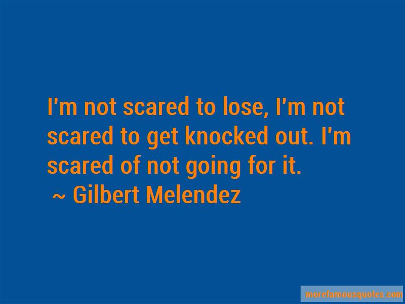 Gilbert Melendez Quotes Pictures 3