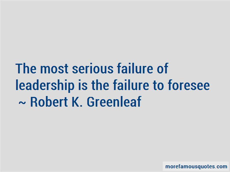 Robert K. Greenleaf Quotes Pictures 2
