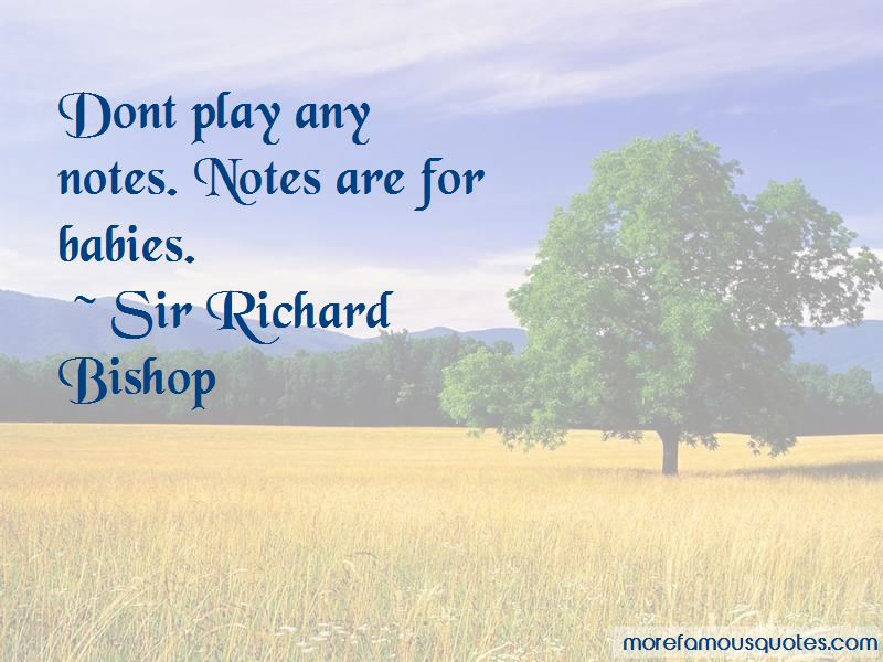 Sir Richard Bishop Quotes