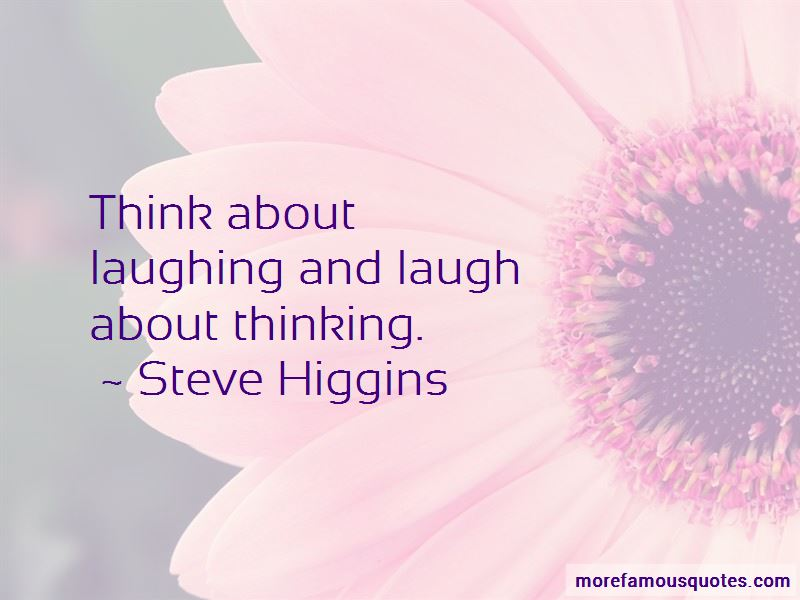 Steve Higgins Quotes Pictures 2