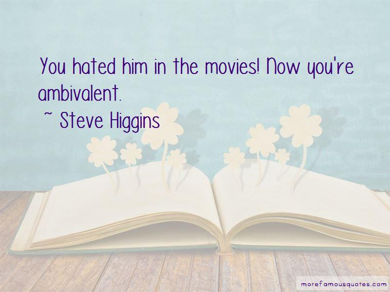 Steve Higgins Quotes