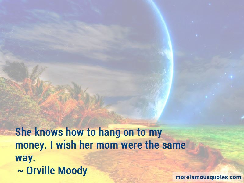 Orville Moody Quotes