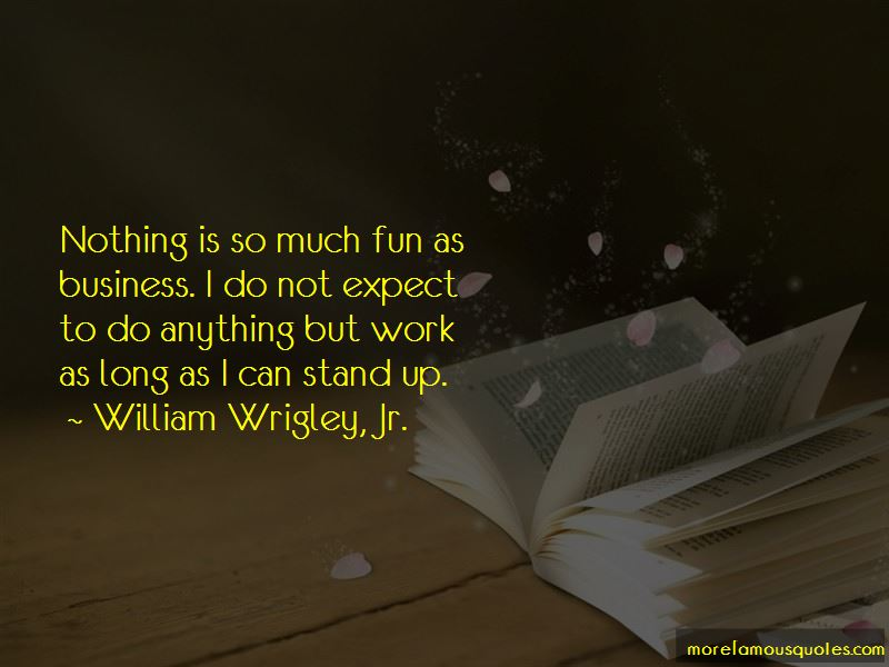 William Wrigley, Jr. Quotes Pictures 3