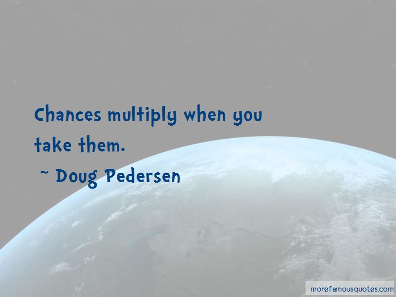 Doug Pedersen Quotes Pictures 3