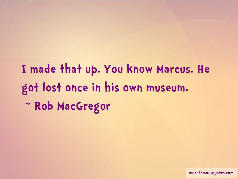 Rob MacGregor Quotes