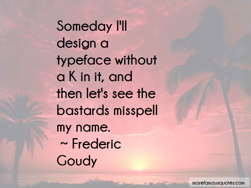 Frederic Goudy Quotes Pictures 3