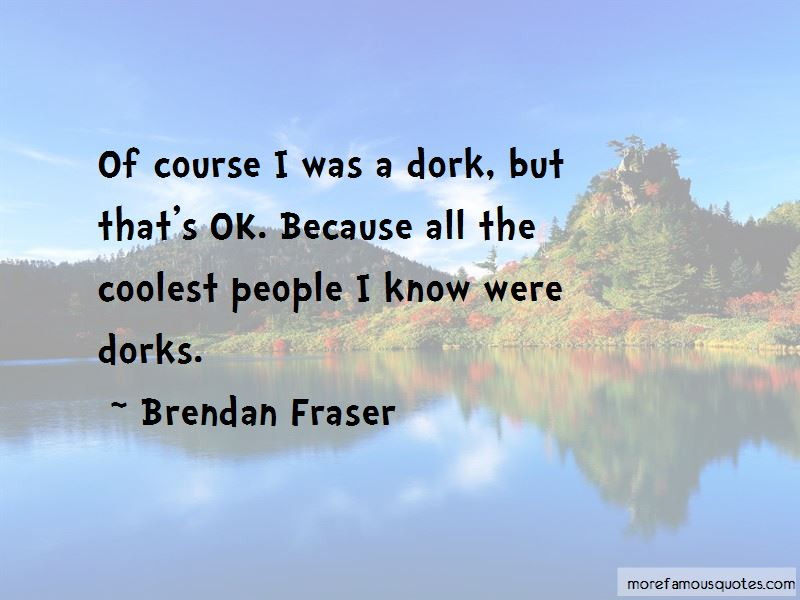 Brendan Fraser Quotes Pictures 4