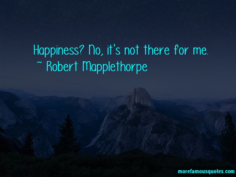 Robert Mapplethorpe Quotes Pictures 4