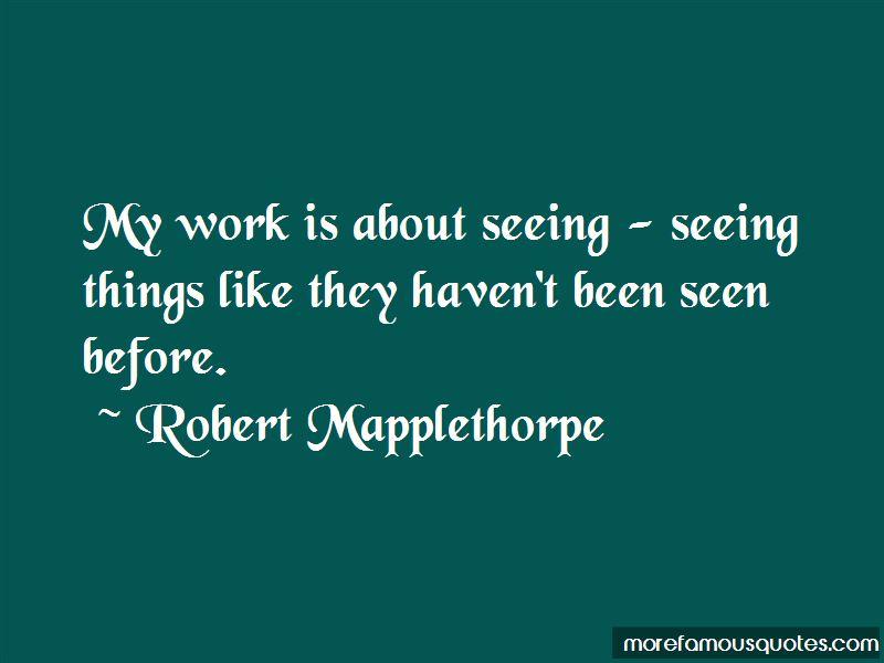 Robert Mapplethorpe Quotes