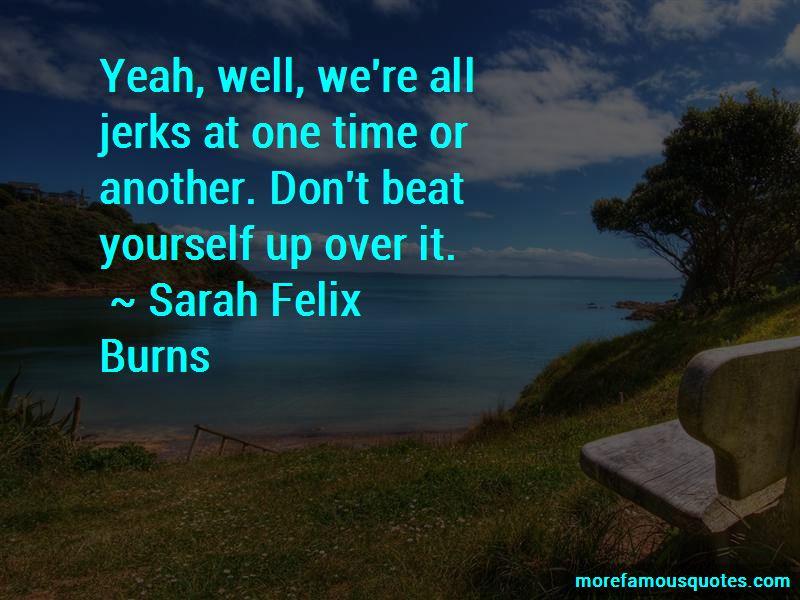 Sarah Felix Burns Quotes