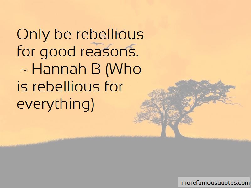 Hannah B (Who Is Rebellious For Everything) Quotes