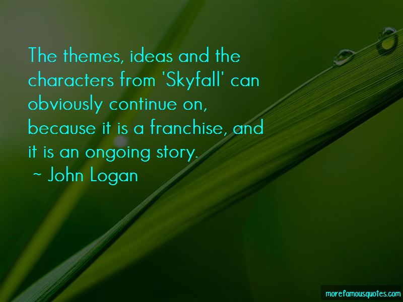 John Logan Quotes Pictures 2