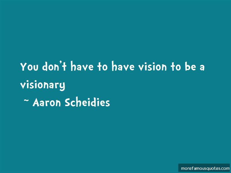 Aaron Scheidies Quotes