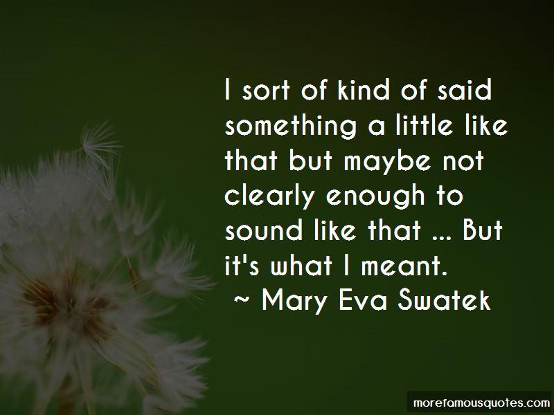 Mary Eva Swatek Quotes
