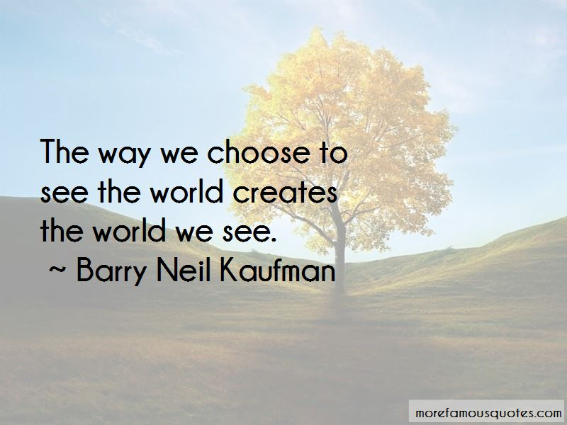 Barry Neil Kaufman Quotes