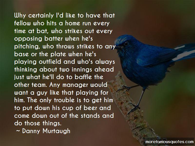 Danny Murtaugh Quotes