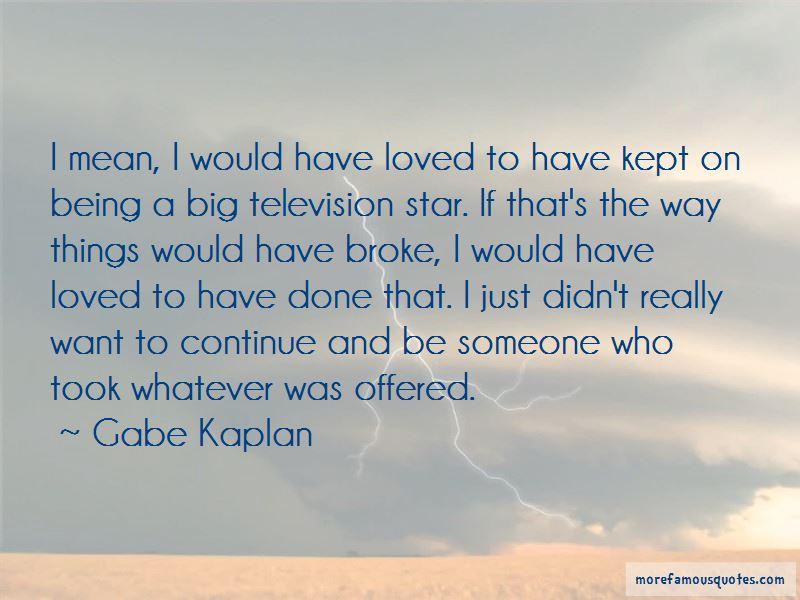 Gabe Kaplan Quotes Pictures 4