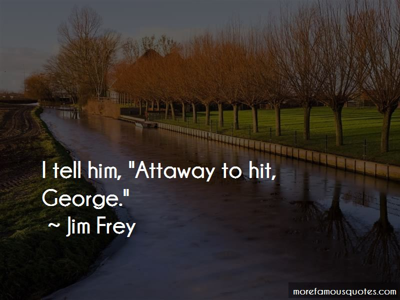 Jim Frey Quotes Pictures 2
