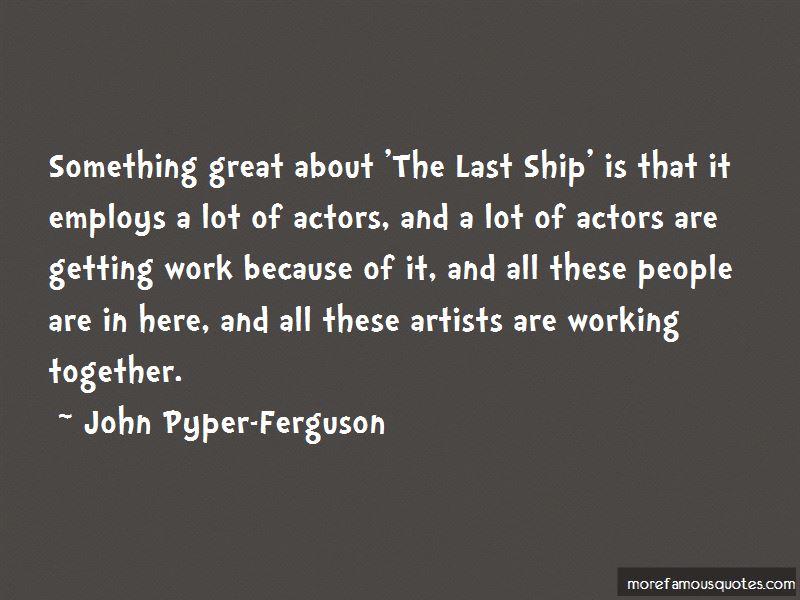 John Pyper-Ferguson Quotes