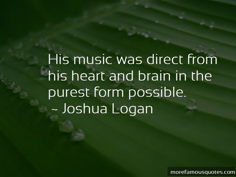 Joshua Logan Quotes Pictures 2