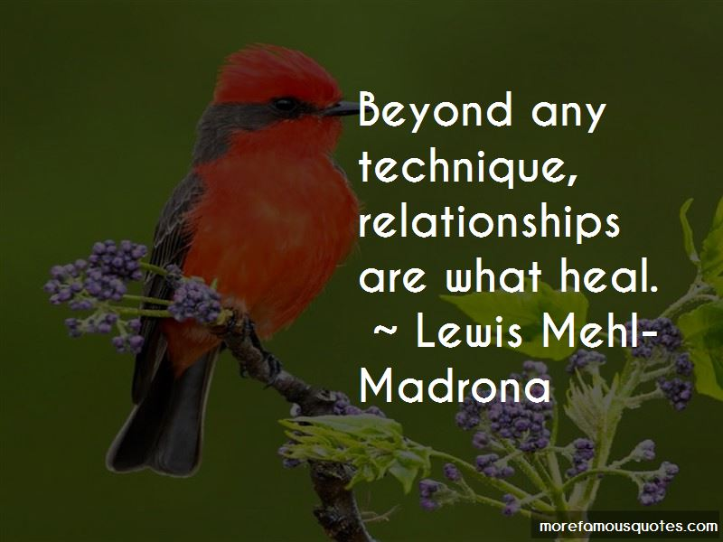 Lewis Mehl-Madrona Quotes