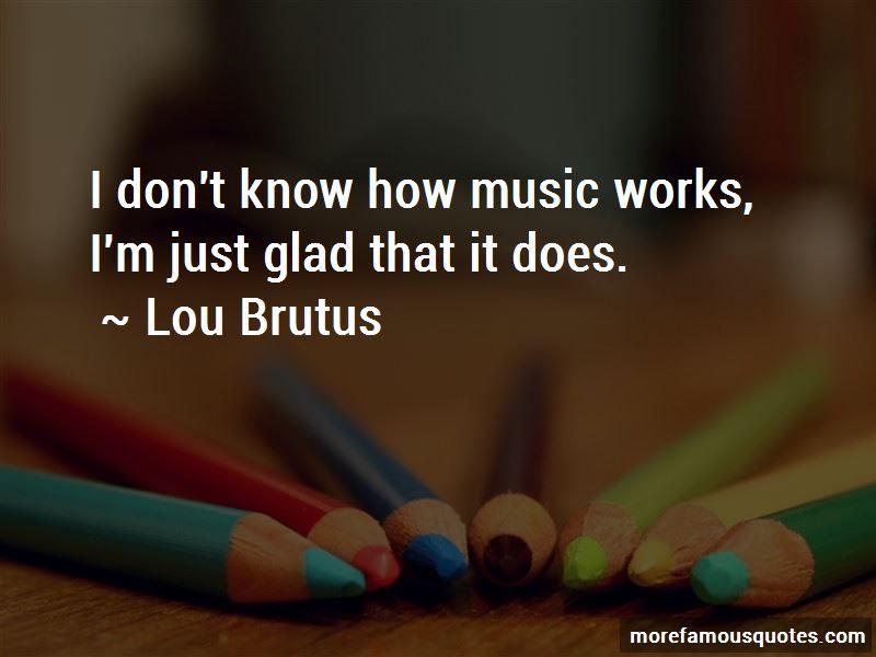 Lou Brutus Quotes Pictures 2