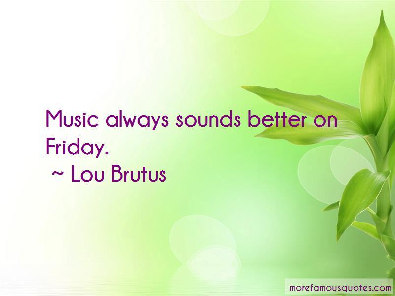 Lou Brutus Quotes Pictures 3