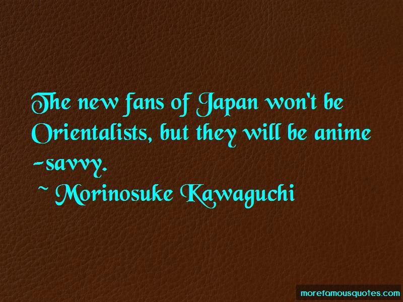 Morinosuke Kawaguchi Quotes