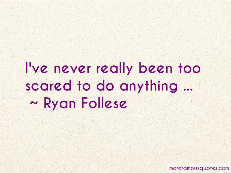 Ryan Follese Quotes