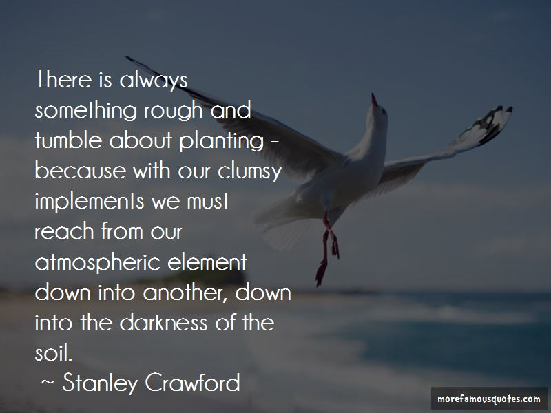 Stanley Crawford Quotes Pictures 4