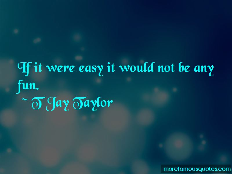 T Jay Taylor Quotes Pictures 3