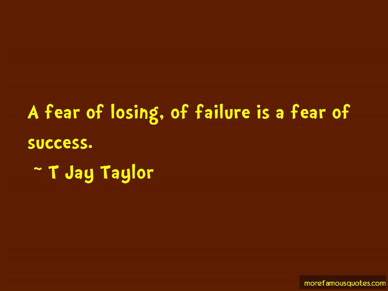 T Jay Taylor Quotes