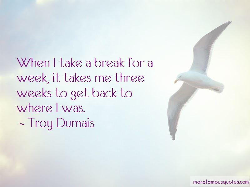 Troy Dumais Quotes Pictures 2