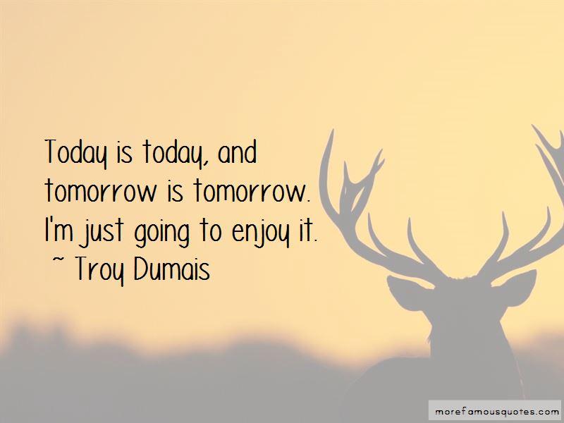 Troy Dumais Quotes
