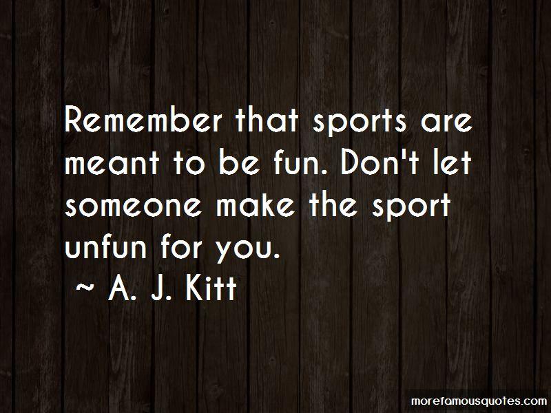 A. J. Kitt Quotes