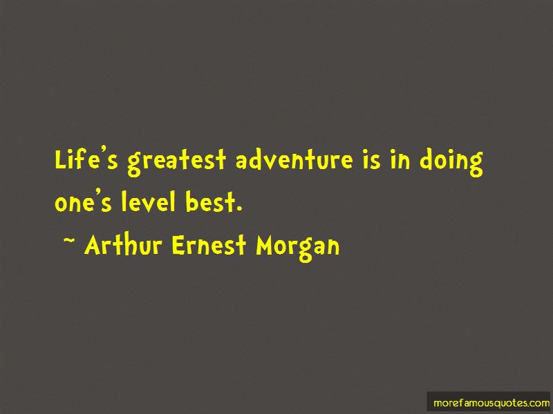 Arthur Ernest Morgan Quotes