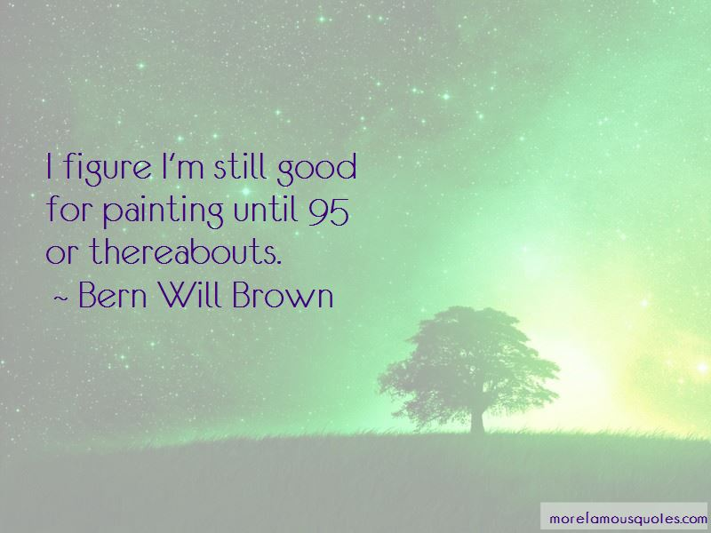 Bern Will Brown Quotes Pictures 3