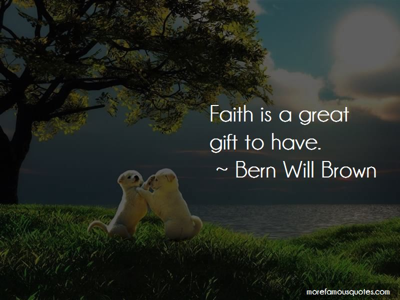Bern Will Brown Quotes