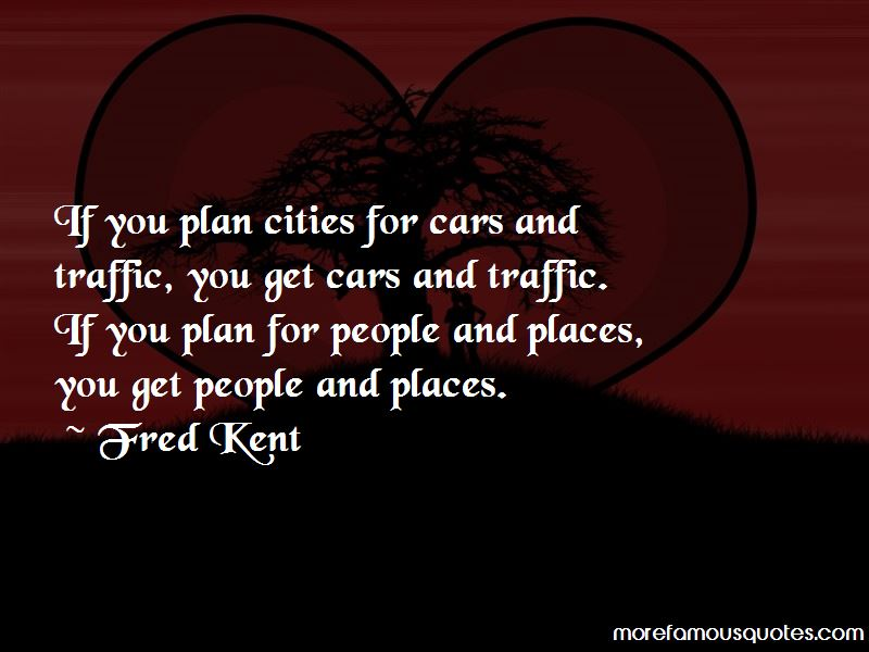 Fred Kent Quotes Pictures 4