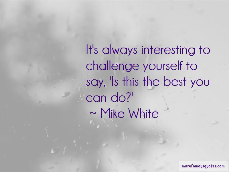 Mike White Quotes Pictures 4