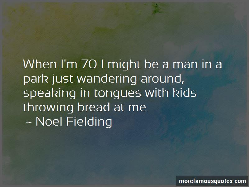 Noel Fielding Quotes