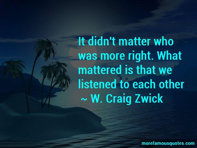 W. Craig Zwick Quotes Pictures 3