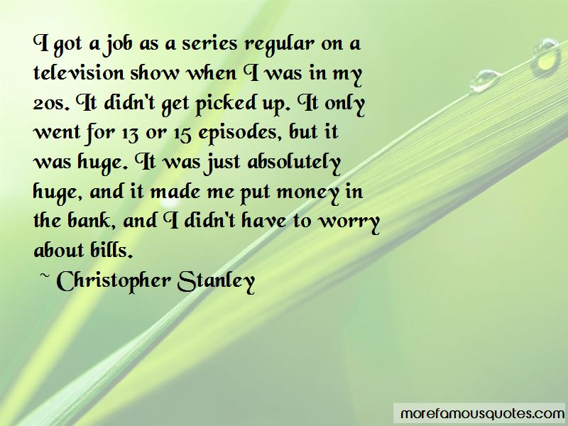 Christopher Stanley Quotes