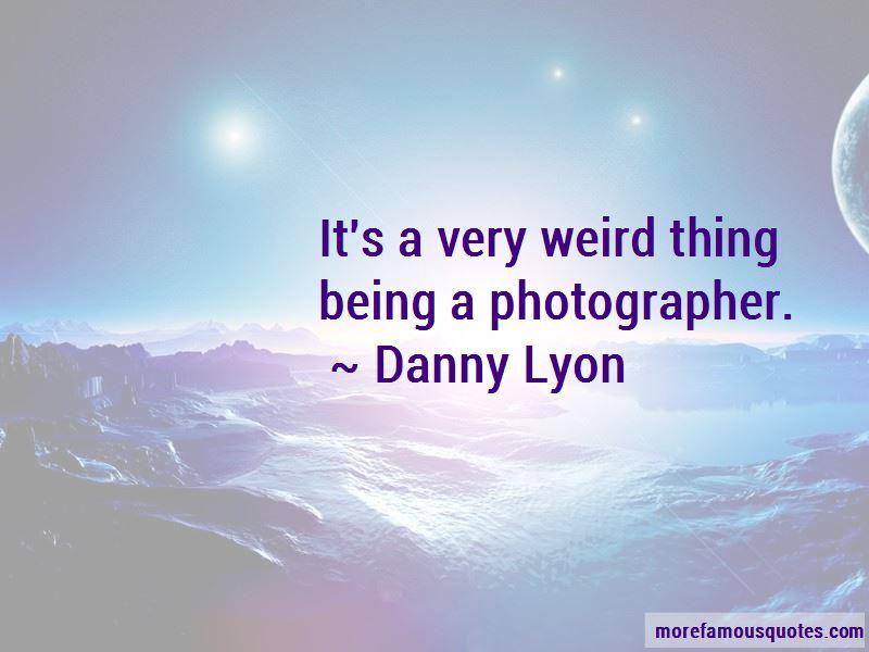 Danny Lyon Quotes Pictures 2