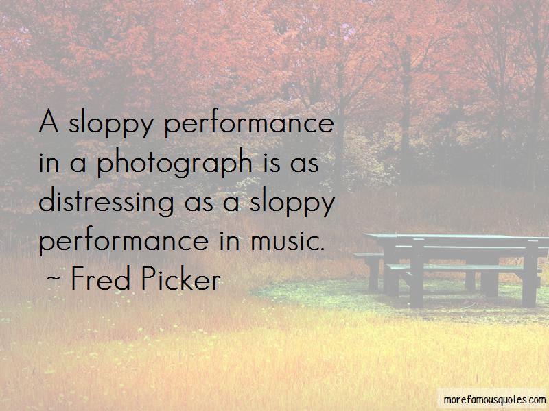 Fred Picker Quotes Pictures 3