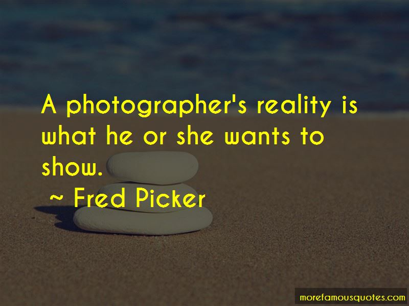Fred Picker Quotes Pictures 4