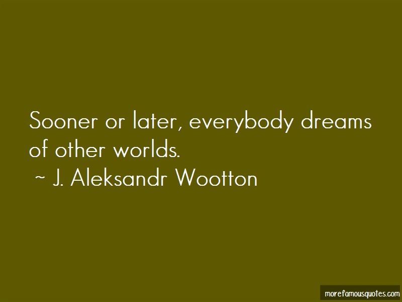 J. Aleksandr Wootton Quotes Pictures 4
