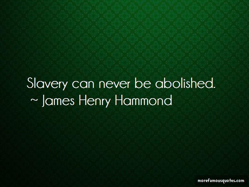 James Henry Hammond Quotes