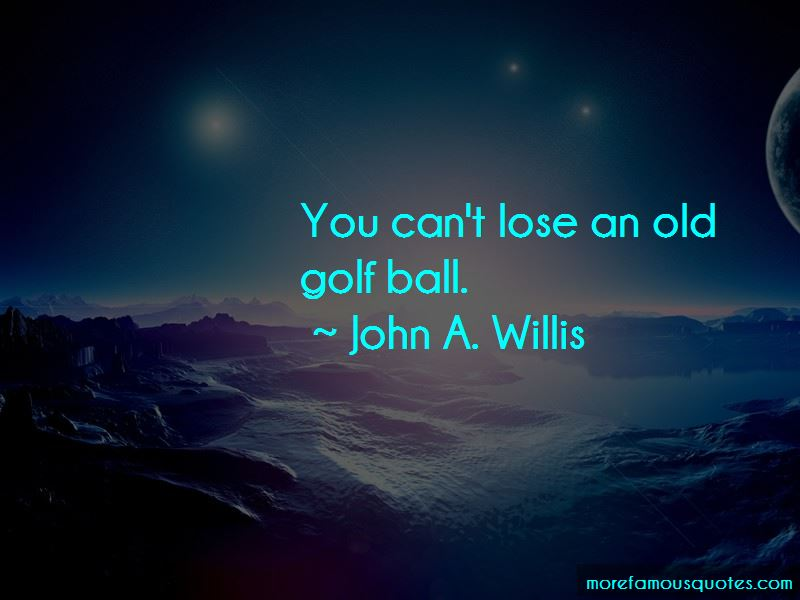 John A. Willis Quotes